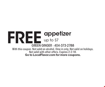 FREE appetizer up to $7 . With this coupon. Not valid on alcohol. Dine in only. Not valid on holidays. Not valid with other offers. Expires 2-2-18. Go to LocalFlavor.com for more coupons.