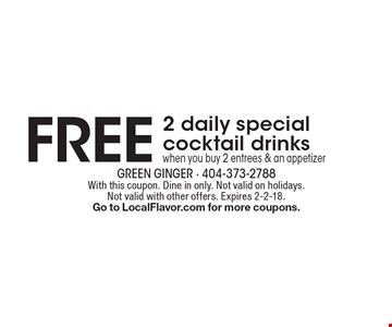 FREE 2 daily special cocktail drinks when you buy 2 entrees & an appetizer. With this coupon. Dine in only. Not valid on holidays. Not valid with other offers. Expires 2-2-18. Go to LocalFlavor.com for more coupons.