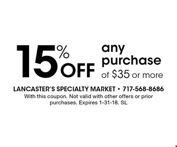 15% Off any purchase of $35 or more. With this coupon. Not valid with other offers or prior purchases. Expires 1-31-18. SL