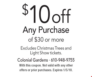 $10 off Any Purchase of $30 or more. Excludes Christmas Trees and Light Show tickets.. With this coupon. Not valid with any other offers or prior purchases. Expires 1/5/18.