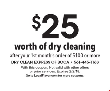 $25 worth of dry cleaning. After your 1st month's order of $100 or more. With this coupon. Not valid with other offers or prior services. Expires 2/2/18. Go to LocalFlavor.com for more coupons.