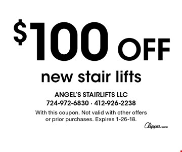 $100 Off new stair lifts. With this coupon. Not valid with other offers or prior purchases. Expires 1-26-18.