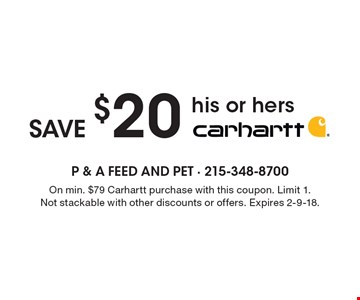Save $20 his or hers Carhartt. On min. $79 Carhartt purchase with this coupon. Limit 1. Not stackable with other discounts or offers. Expires 2-9-18.