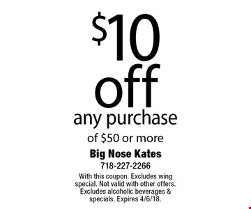 $10 off any purchase of $50 or more. With this coupon. Excludes wing special. Not valid with other offers. Excludes alcoholic beverages & specials. Expires 4/6/18.