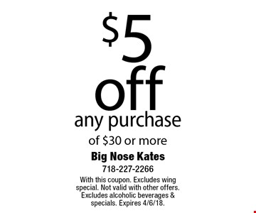 $5 off any purchase of $30 or more. With this coupon. Excludes wing special. Not valid with other offers. Excludes alcoholic beverages & specials. Expires 4/6/18.