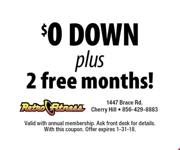 $0 DOWN plus 2 free months! Valid with annual membership. Ask front desk for details. With this coupon. Offer expires 1-31-18.
