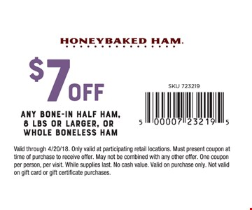 $7 Off Any bone-in half ham, 8 lbs. or larger, or whole boneless ham