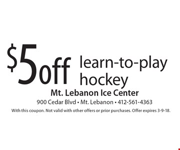 $5 off learn-to-play hockey. With this coupon. Not valid with other offers or prior purchases. Offer expires 3-9-18.
