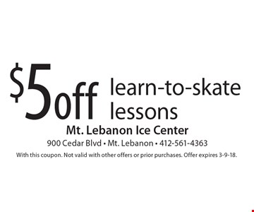 $5 off learn-to-skate lessons. With this coupon. Not valid with other offers or prior purchases. Offer expires 3-9-18.