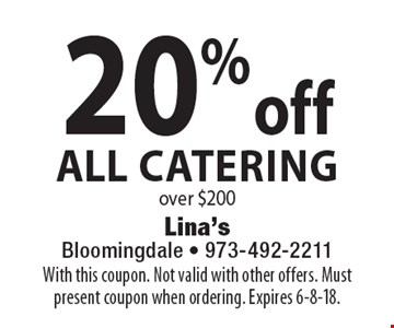 20% off All Catering over $200. With this coupon. Not valid with other offers. Must present coupon when ordering. Expires 6-8-18.