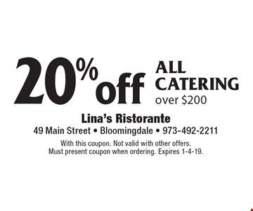 20%off all catering over $200. With this coupon. Not valid with other offers.Must present coupon when ordering. Expires 1-4-19.