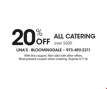 20% Off ALL CATERING over $200. With this coupon. Not valid with other offers. Must present coupon when ordering. Expires 9-7-18.