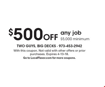 $500 Off any job, $5,000 minimum. With this coupon. Not valid with other offers or prior purchases. Expires 3-9-18. Go to LocalFlavor.com for more coupons.