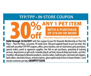 30% OFF ANY 1 PET ITEM - with a purchase of $19.99 or More