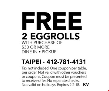 Free 2 eggrolls with purchase of $30 or more dine in - pickup. Tax not included. One coupon per table, per order. Not valid with other vouchers or coupons. Coupon must be presented to receive offer. No separate checks. Not valid on holidays. Expires 2-2-18.