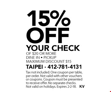 15% off your check of $20 or more dine in - pickup maximum discount $15. Tax not included. One coupon per table, per order. Not valid with other vouchers or coupons. Coupon must be presented to receive offer. No separate checks. Not valid on holidays. Expires 2-2-18.