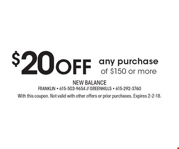 $20 Off any purchase of $150 or more. With this coupon. Not valid with other offers or prior purchases. Expires 2-2-18.