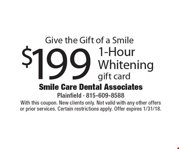 Give the Gift of a Smile $199 1-Hour Whitening gift card. With this coupon. New clients only. Not valid with any other offers or prior services. Certain restrictions apply. Offer expires 1/31/18.