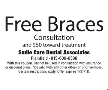 Free Braces Consultation and $50 toward treatment. With this coupon. Cannot be used in conjunction with insurance or discount plans. Not valid with any other offers or prior services. Certain restrictions apply. Offer expires 1/31/18.