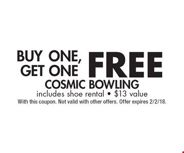 FREE COSMIC BOWLING includes shoe rental - $13 value. With this coupon. Not valid with other offers. Offer expires 2/2/18.