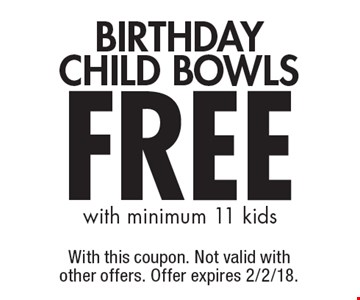 FREE BIRTHDAY CHILD BOWLS with minimum 11 kids. With this coupon. Not valid with other offers. Offer expires 2/2/18.