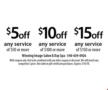 $15 off any service of $150 or more. $10 off any service of $100 or more. $5 off any service of $50 or more. With coupon only. Not to be combined with any other coupon or discount. We will match any competitor's price. Not valid on gift certificate purchases. Expires 3/16/18.