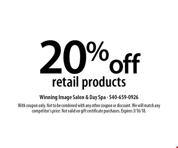 20% off retail products. With coupon only. Not to be combined with any other coupon or discount. We will match any competitor's price. Not valid on gift certificate purchases. Expires 3/16/18.