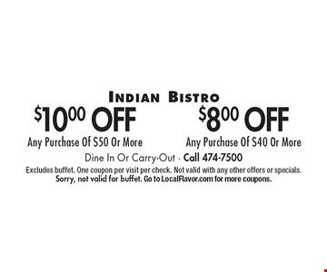 $8.00 off any purchase of $40 or more. $10.00 off any purchase of $50 or more. Dine In Or Carry-Out. Call 474-7500. Excludes buffet. One coupon per visit per check. Not valid with any other offers or specials. Sorry, not valid for buffet. Go to LocalFlavor.com for more coupons.