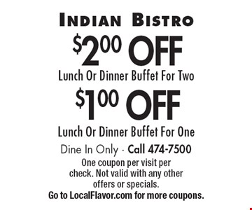 $1.00 off lunch or dinner buffet for one. $2.00 off lunch or dinner buffet for two. Dine in only. Call 474-7500. One coupon per visit per check. Not valid with any other offers or specials. Go to LocalFlavor.com for more coupons.