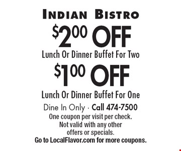 $1.00 Off Lunch Or Dinner Buffet For One OR $2.00 Off Lunch Or Dinner Buffet For Two. Dine In Only. Call 474-7500. One coupon per visit per check. Not valid with any other offers or specials. Go to LocalFlavor.com for more coupons.