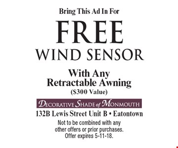 Bring This Ad In For FREE wind sensor. With AnyRetractable Awning ($300 Value). Not to be combined with any other offers or prior purchases. Offer expires 5-11-18.