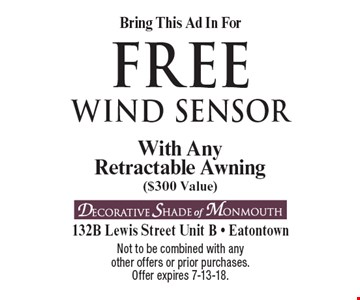 Bring This Ad In For FREE wind sensor With AnyRetractable Awning ($300 Value). Not to be combined with anyother offers or prior purchases. Offer expires 7-13-18.