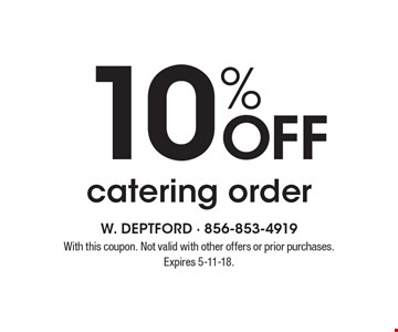 10% OFF catering order. With this coupon. Not valid with other offers or prior purchases. Expires 5-11-18.