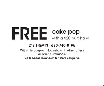FREE cake popwith a $20 purchase. With this coupon. Not valid with other offersor prior purchases. Go to LocalFlavor.com for more coupons.