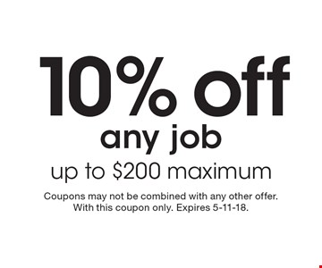 10% off any job. Up to $200 maximum. Coupons may not be combined with any other offer. With this coupon only. Expires 5-11-18.