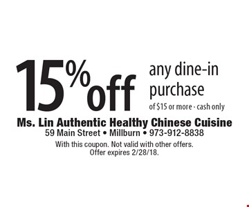 15% off any dine-in purchase of $15 or more. Cash only. With this coupon. Not valid with other offers. Offer expires 2/28/18.