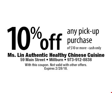 10% off any pick-up purchase of $10 or more. Cash only. With this coupon. Not valid with other offers. Expires 2/28/18.