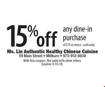 15% off any dine-in purchase of $15 or more. cash only. With this coupon. Not valid with other offers. Expires 3-15-18.