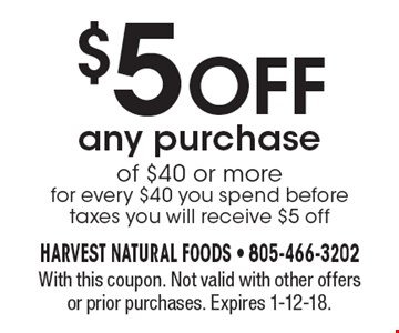 $5 off any purchase of $40 or morefor every $40 you spend before taxes you will receive $5 off. With this coupon. Not valid with other offers or prior purchases. Expires 1-12-18.