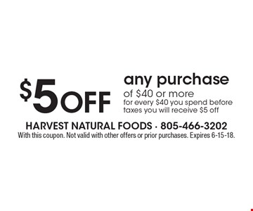 $5 off any purchase of $40 or more for every $40 you spend before taxes you will receive $5 off. With this coupon. Not valid with other offers or prior purchases. Expires 6-15-18.