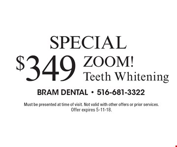Special! $349 ZOOM! Teeth Whitening. Must be presented at time of visit. Not valid with other offers or prior services. Offer expires 5-11-18.