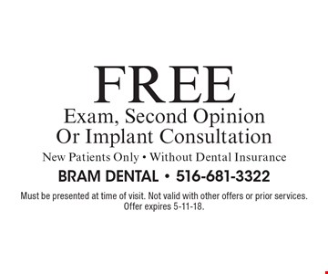 Free Exam, Second Opinion Or Implant Consultation. New Patients Only - Without Dental Insurance. Must be presented at time of visit. Not valid with other offers or prior services. Offer expires 5-11-18.