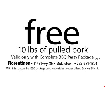 Free 10 lbs of pulled pork. Valid only with Complete BBQ Party Package. With this coupon. For BBQ package only. Not valid with other offers. Expires 9/1/18.
