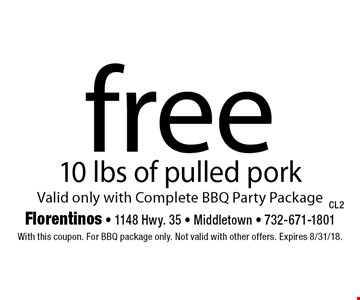 Free 10 lbs of pulled pork. Valid only with Complete BBQ Party Package. With this coupon. For BBQ package only. Not valid with other offers. Expires 8/31/18.