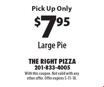 $7.95 large pie. Pick up only. With this coupon. Not valid with any other offer. Offer expires 5-11-18.