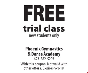 Free trial class. New students only. With this coupon. Not valid with other offers. Expires 5-9-18.