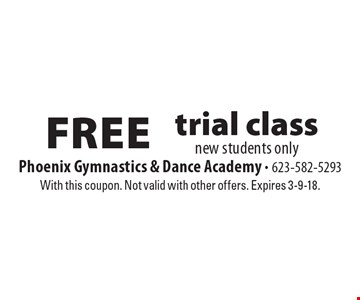 Free trial class. New students only. With this coupon. Not valid with other offers. Expires 3-9-18.
