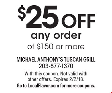 $25 OFF any order of $150 or more. With this coupon. Not valid with  other offers. Expires 2/2/18. Go to LocalFlavor.com for more coupons.