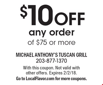 $10 OFF any order of $75 or more. With this coupon. Not valid with  other offers. Expires 2/2/18. Go to LocalFlavor.com for more coupons.