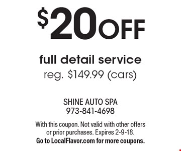 $20 OFF full detail service reg. $149.99 (cars). With this coupon. Not valid with other offers or prior purchases. Expires 2-9-18. Go to LocalFlavor.com for more coupons.